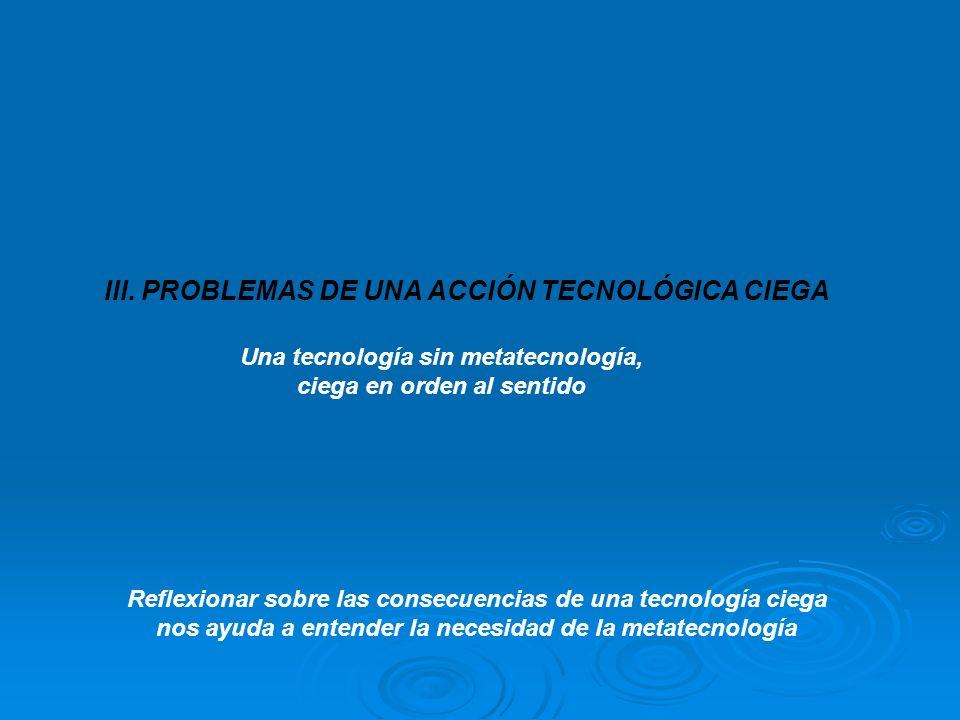 III. PROBLEMAS DE UNA ACCIÓN TECNOLÓGICA CIEGA