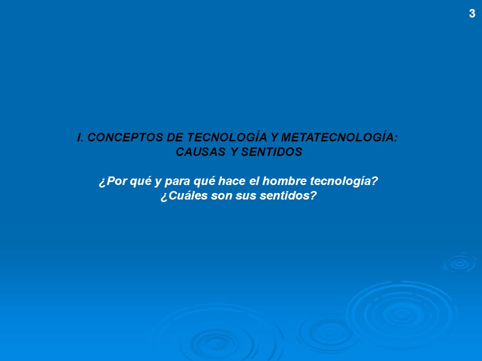 I. CONCEPTOS DE TECNOLOGÍA Y METATECNOLOGÍA: CAUSAS Y SENTIDOS