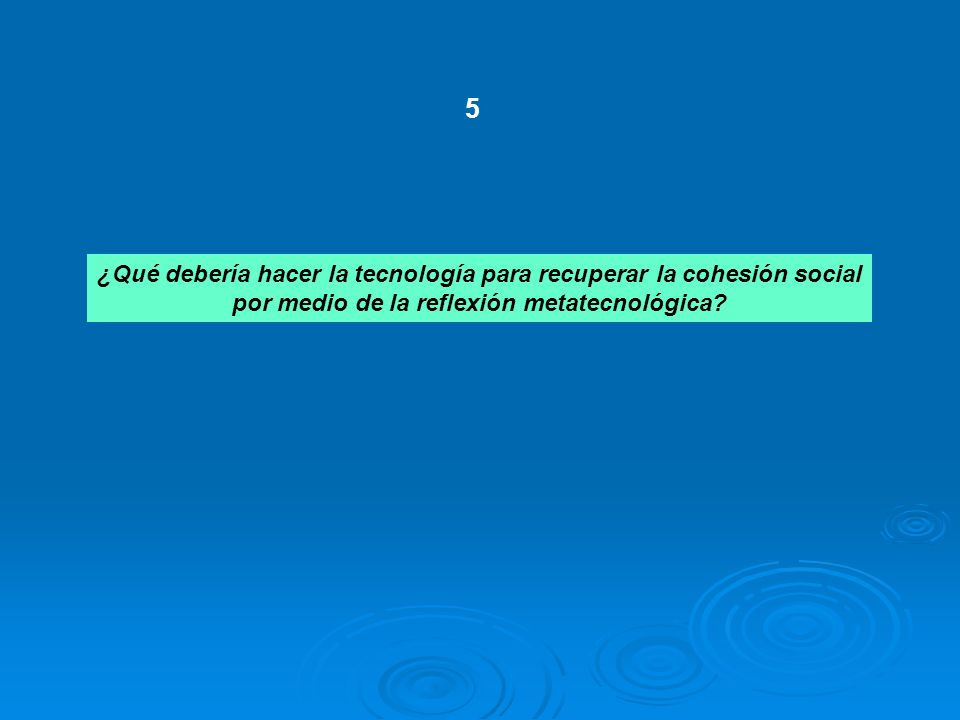 5 ¿Qué debería hacer la tecnología para recuperar la cohesión social