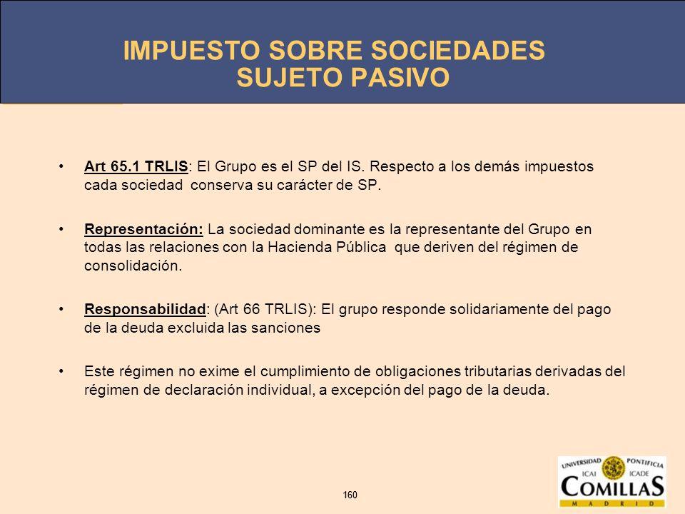 SUJETO PASIVO Art 65.1 TRLIS: El Grupo es el SP del IS. Respecto a los demás impuestos cada sociedad conserva su carácter de SP.