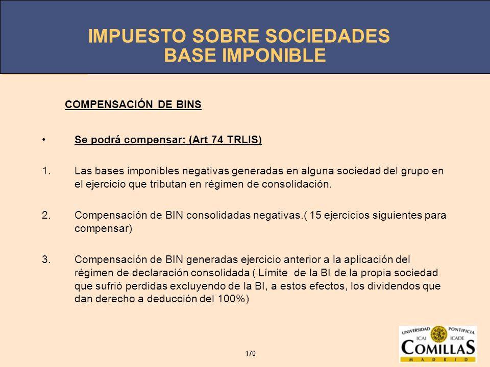 BASE IMPONIBLE COMPENSACIÓN DE BINS Se podrá compensar: (Art 74 TRLIS)