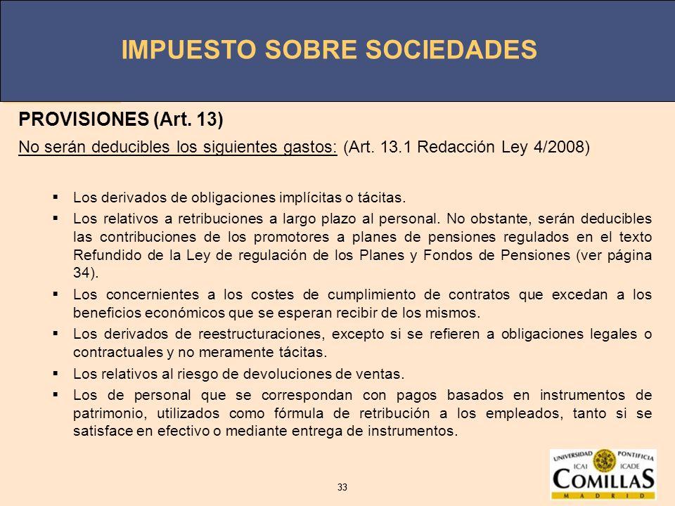 PROVISIONES (Art. 13)No serán deducibles los siguientes gastos: (Art. 13.1 Redacción Ley 4/2008) Los derivados de obligaciones implícitas o tácitas.
