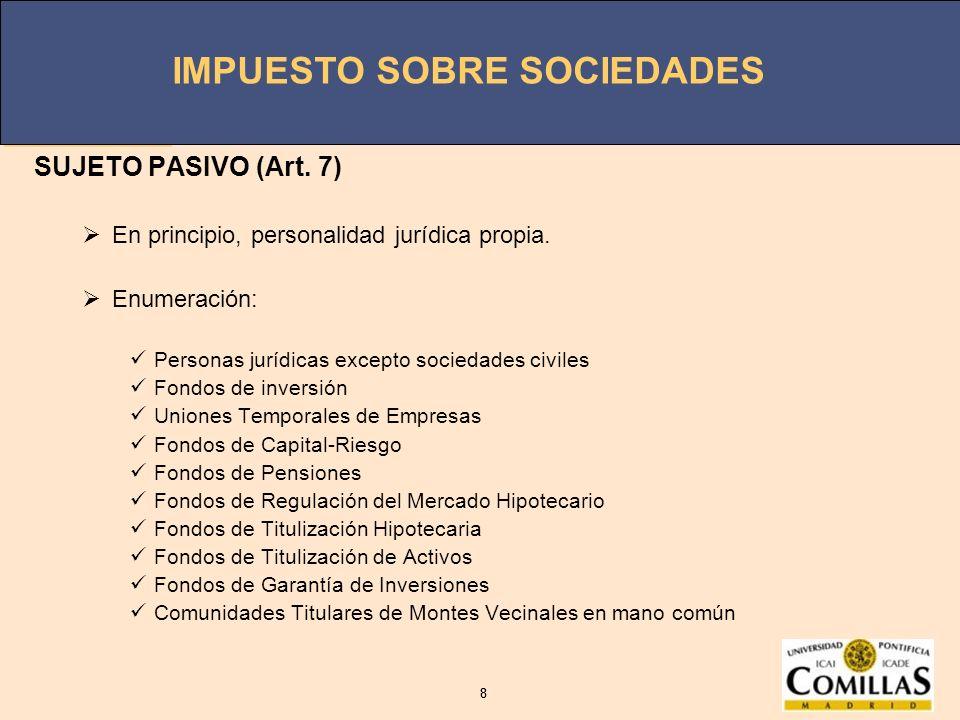 SUJETO PASIVO (Art. 7) En principio, personalidad jurídica propia.