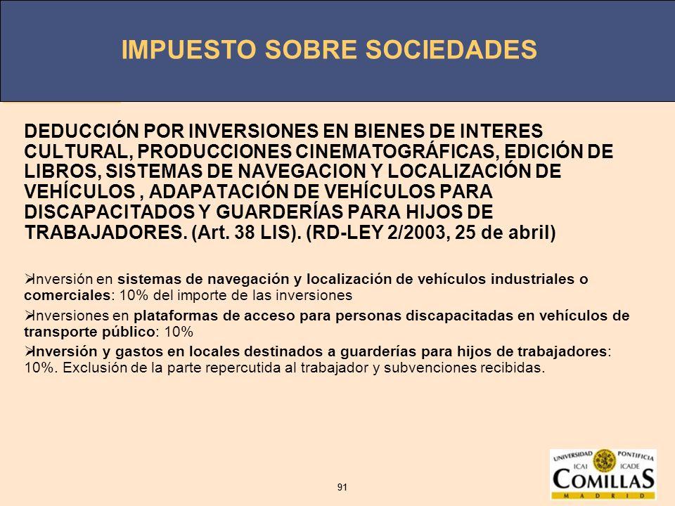 DEDUCCIÓN POR INVERSIONES EN BIENES DE INTERES CULTURAL, PRODUCCIONES CINEMATOGRÁFICAS, EDICIÓN DE LIBROS, SISTEMAS DE NAVEGACION Y LOCALIZACIÓN DE VEHÍCULOS , ADAPATACIÓN DE VEHÍCULOS PARA DISCAPACITADOS Y GUARDERÍAS PARA HIJOS DE TRABAJADORES. (Art. 38 LIS). (RD-LEY 2/2003, 25 de abril)