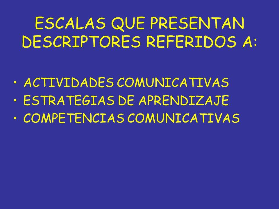 ESCALAS QUE PRESENTAN DESCRIPTORES REFERIDOS A:
