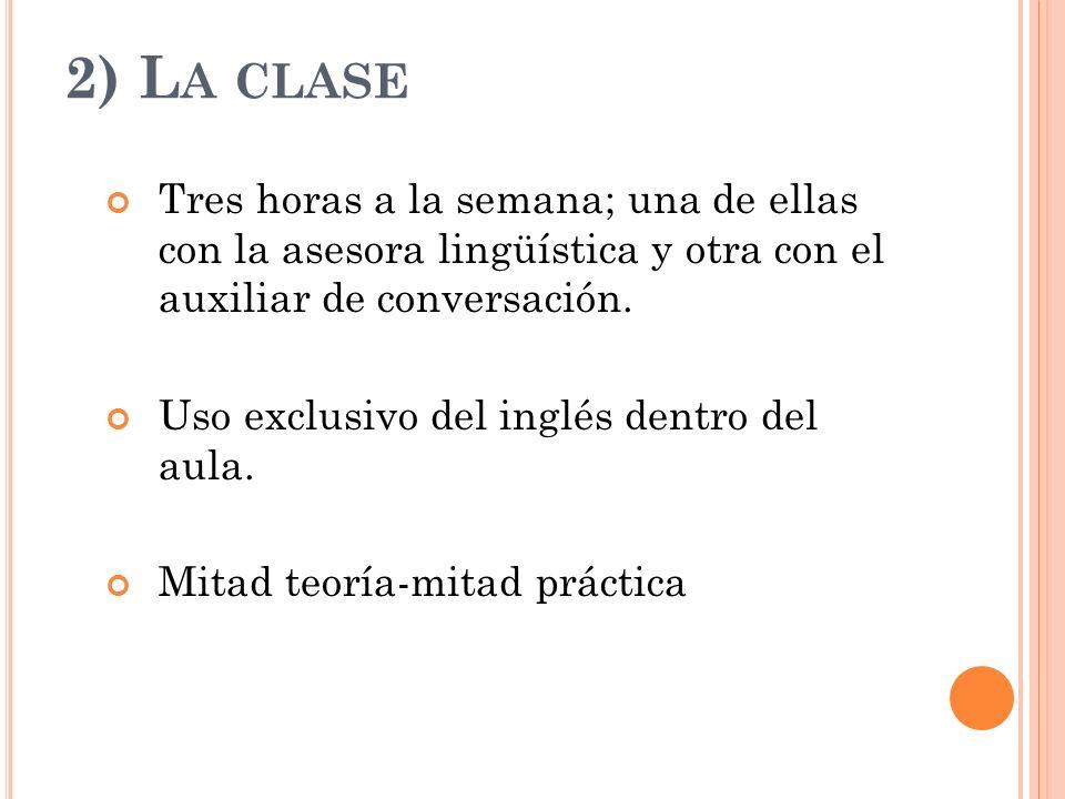 2) La clase Tres horas a la semana; una de ellas con la asesora lingüística y otra con el auxiliar de conversación.
