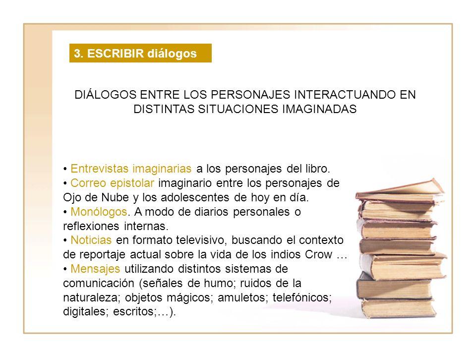 3. ESCRIBIR diálogos DIÁLOGOS ENTRE LOS PERSONAJES INTERACTUANDO EN DISTINTAS SITUACIONES IMAGINADAS.