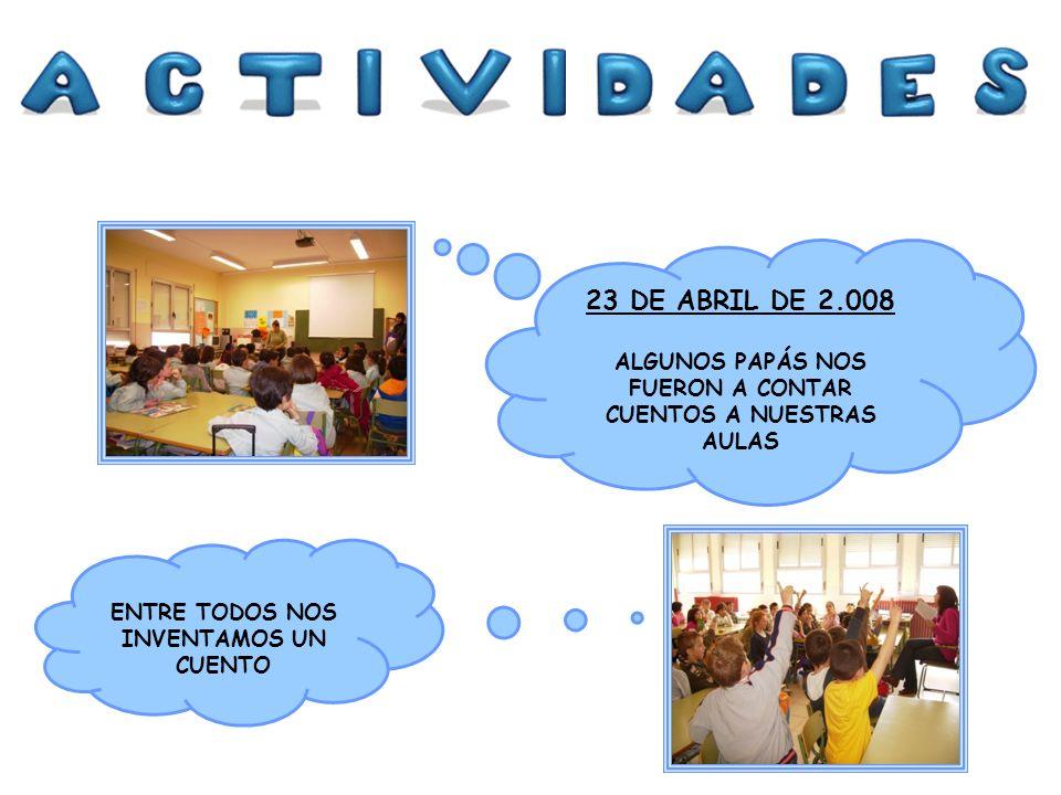 23 DE ABRIL DE 2.008 ALGUNOS PAPÁS NOS FUERON A CONTAR CUENTOS A NUESTRAS AULAS.