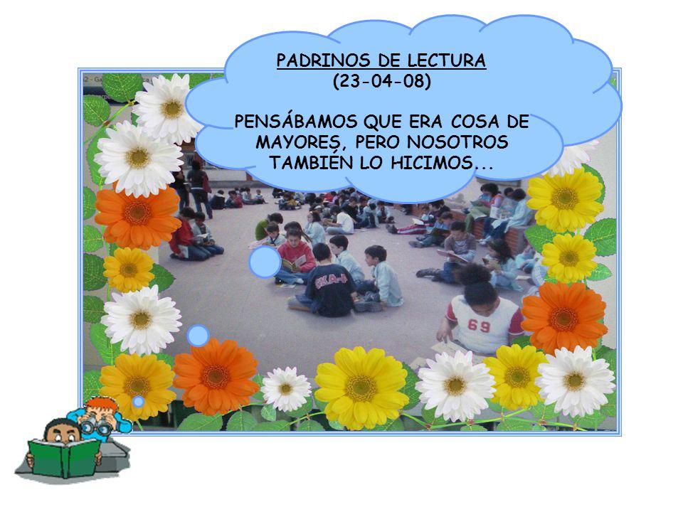 PADRINOS DE LECTURA (23-04-08) PENSÁBAMOS QUE ERA COSA DE MAYORES, PERO NOSOTROS TAMBIÉN LO HICIMOS...