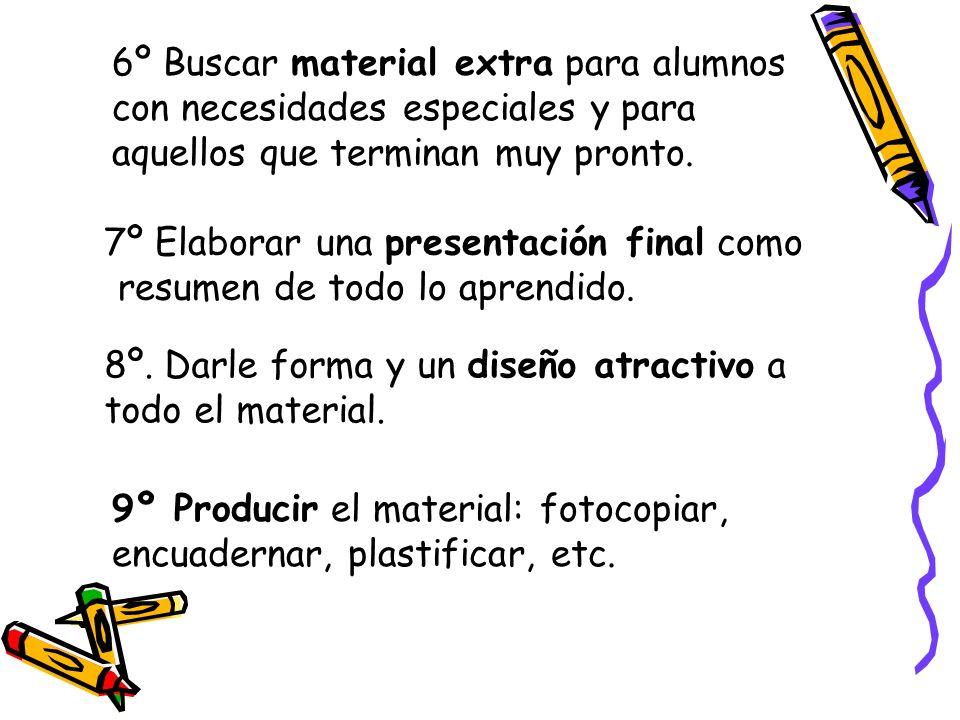 6º Buscar material extra para alumnos con necesidades especiales y para aquellos que terminan muy pronto.
