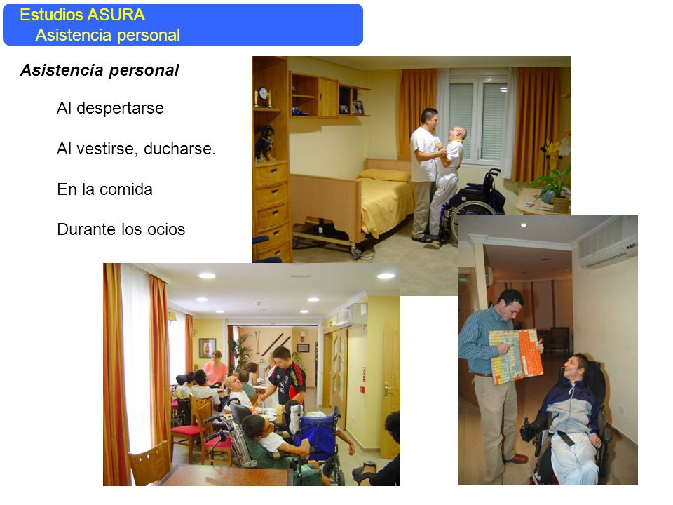 Estudios ASURA Estudios ASURA. Asistencia personal. Asistencia personal. Al despertarse. Al vestirse, ducharse.