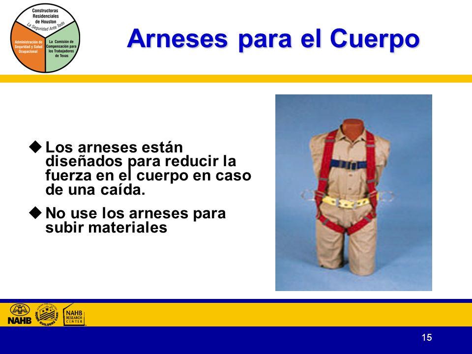 Arneses para el Cuerpo Los arneses están diseñados para reducir la fuerza en el cuerpo en caso de una caída.
