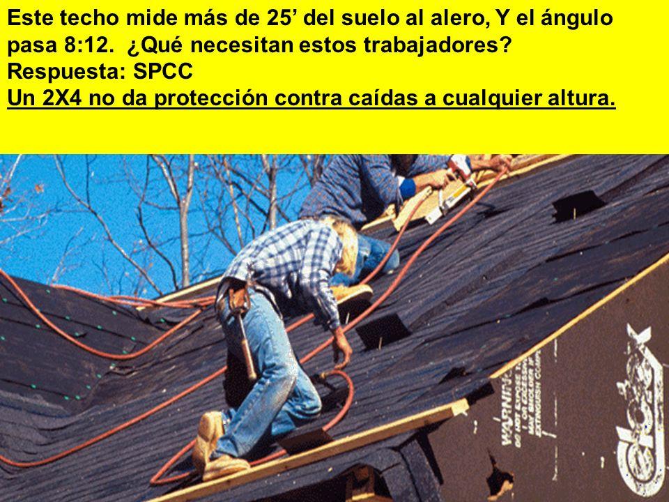 Este techo mide más de 25' del suelo al alero, Y el ángulo pasa 8:12