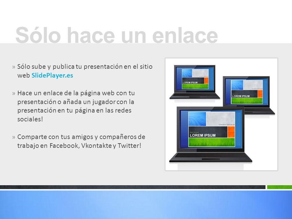 Sólo hace un enlace Sólo sube y publica tu presentación en el sitio web SlidePlayer.es.