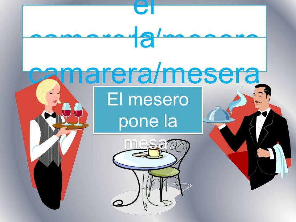 el camarero/mesero la camarera/mesera El mesero pone la mesa.