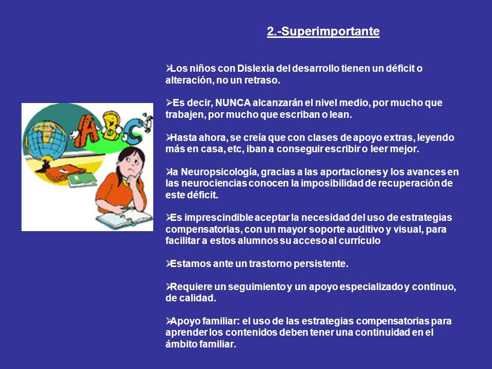 2.-SuperimportanteLos niños con Dislexia del desarrollo tienen un déficit o alteración, no un retraso.
