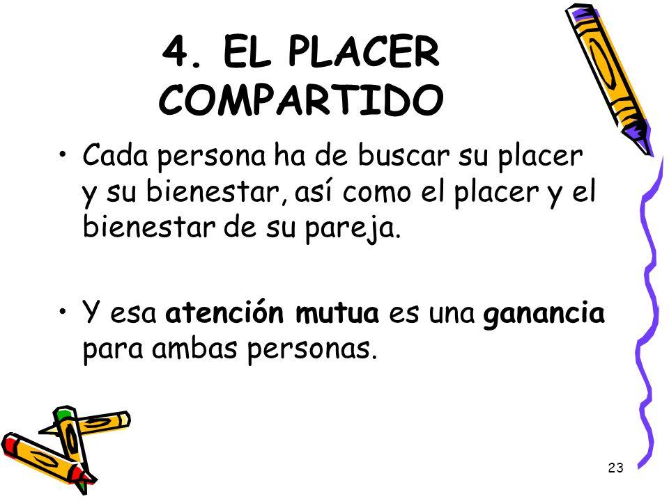 4. EL PLACER COMPARTIDO Cada persona ha de buscar su placer y su bienestar, así como el placer y el bienestar de su pareja.
