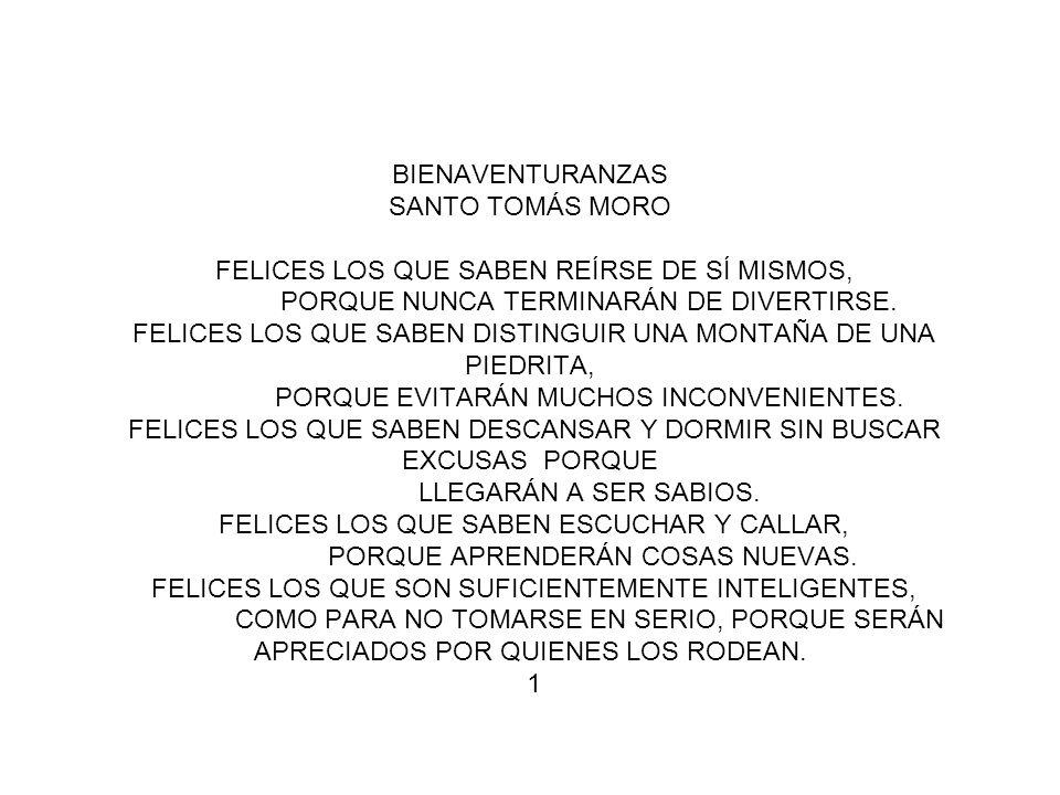 BIENAVENTURANZAS SANTO TOMÁS MORO FELICES LOS QUE SABEN REÍRSE DE SÍ MISMOS, PORQUE NUNCA TERMINARÁN DE DIVERTIRSE.