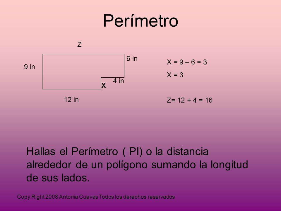 Perímetro Z. 6 in. X = 9 – 6 = 3. X = 3. Z= 12 + 4 = 16. 9 in. 4 in. X. 12 in.
