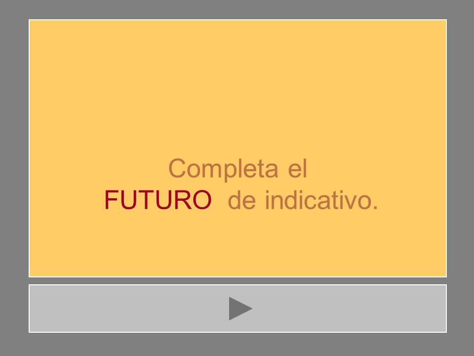 Completa el FUTURO de indicativo.
