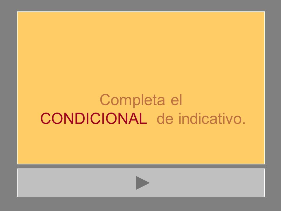 CONDICIONAL de indicativo.