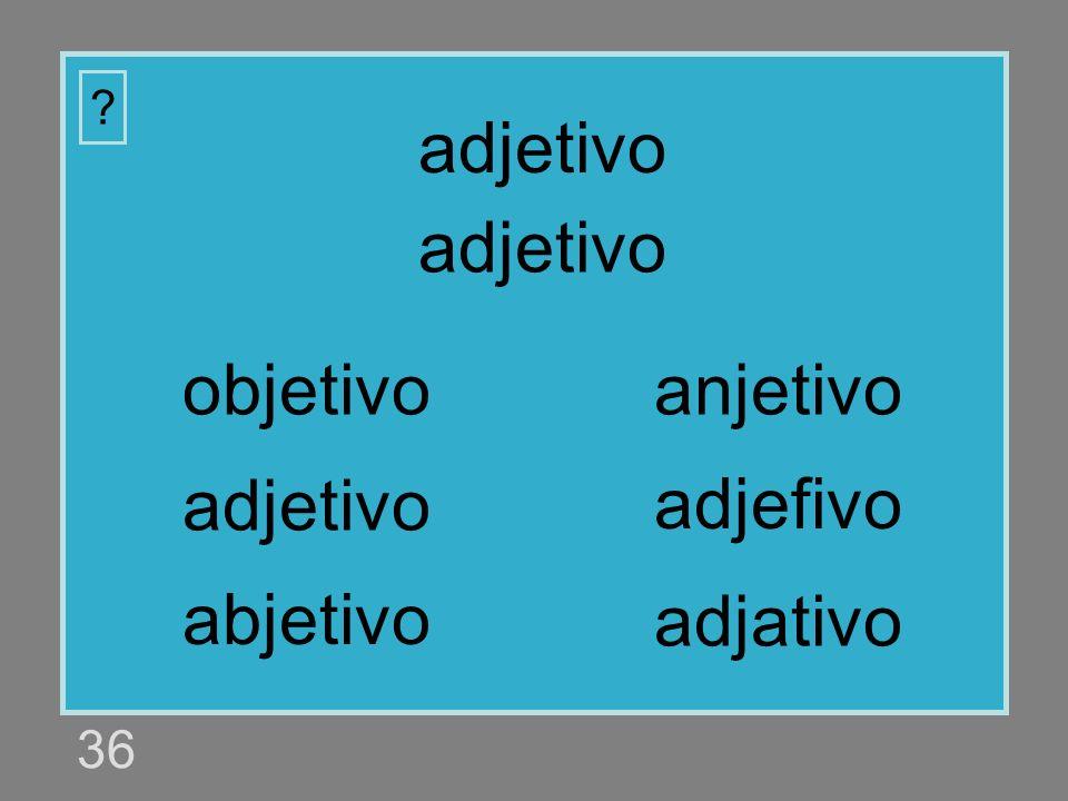 adjetivo adjetivo objetivo anjetivo adjetivo adjefivo abjetivo