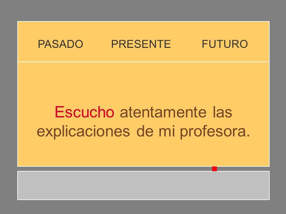 Escucho atentamente las explicaciones de mi profesora.