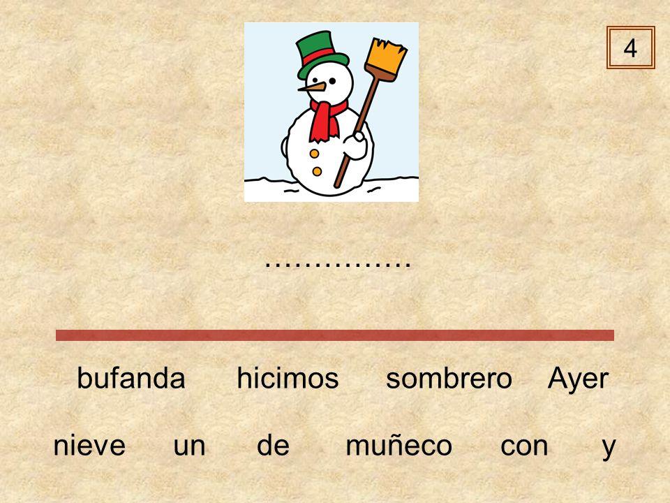 4 …………… bufanda hicimos sombrero Ayer nieve un de muñeco con y