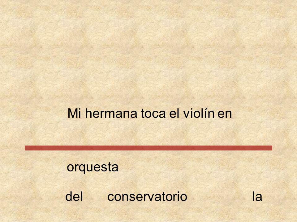 Mi hermana toca el violín en