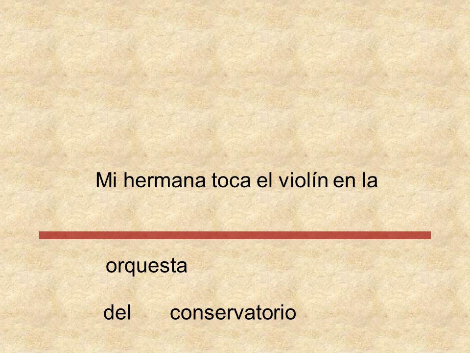 Mi hermana toca el violín en la