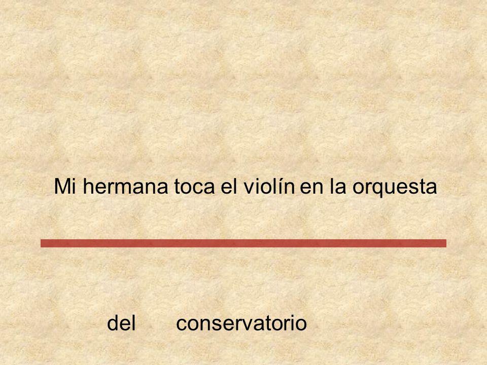 Mi hermana toca el violín en la orquesta