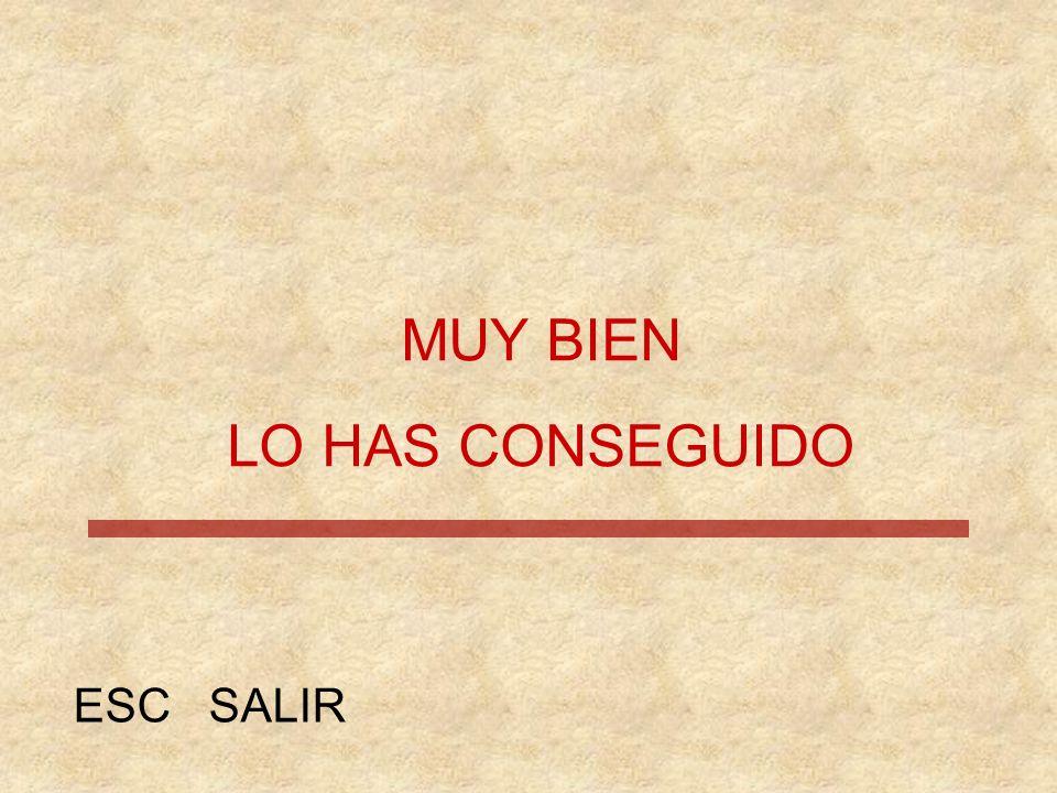 MUY BIEN LO HAS CONSEGUIDO ESC SALIR