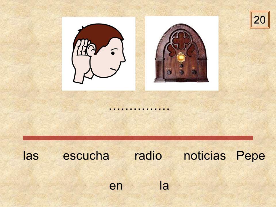 20 …………… las escucha radio noticias Pepe en la