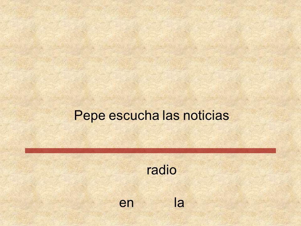 Pepe escucha las noticias