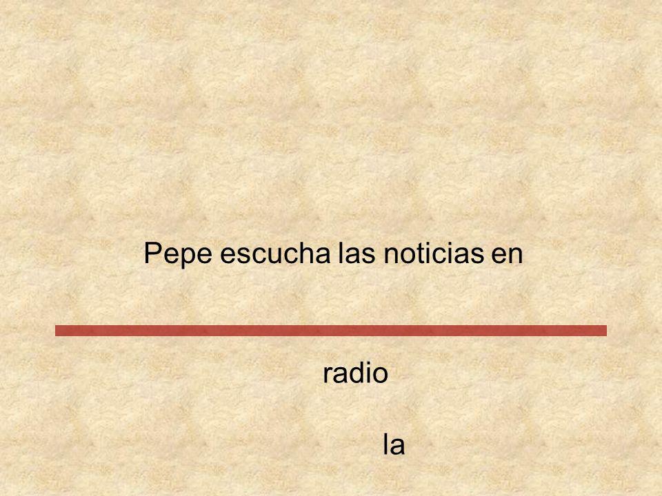 Pepe escucha las noticias en