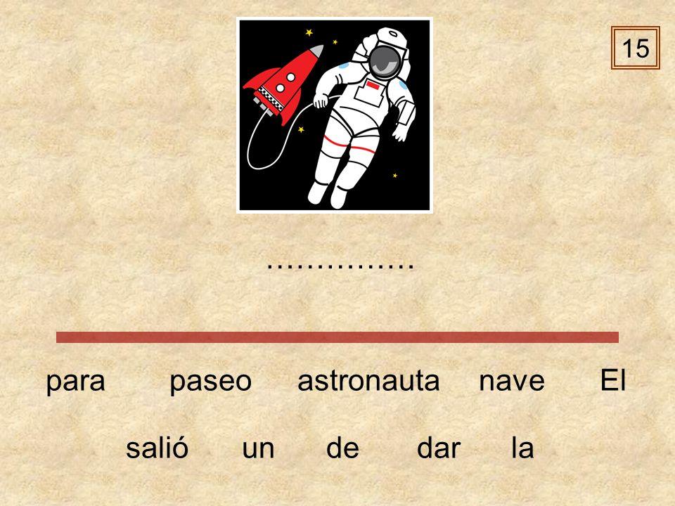 15 …………… para paseo astronauta nave El salió un de dar la