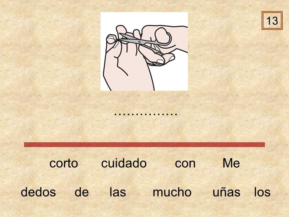 13 …………… corto cuidado con Me dedos de las mucho uñas los