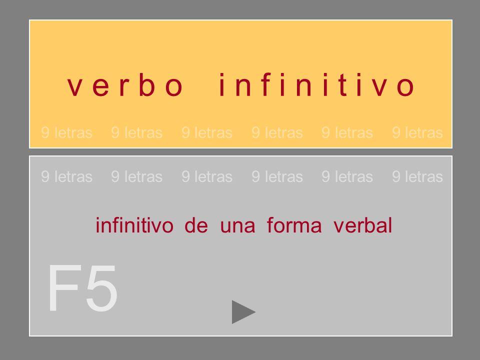 F5 v e r b o i n f i n i t i v o infinitivo de una forma verbal