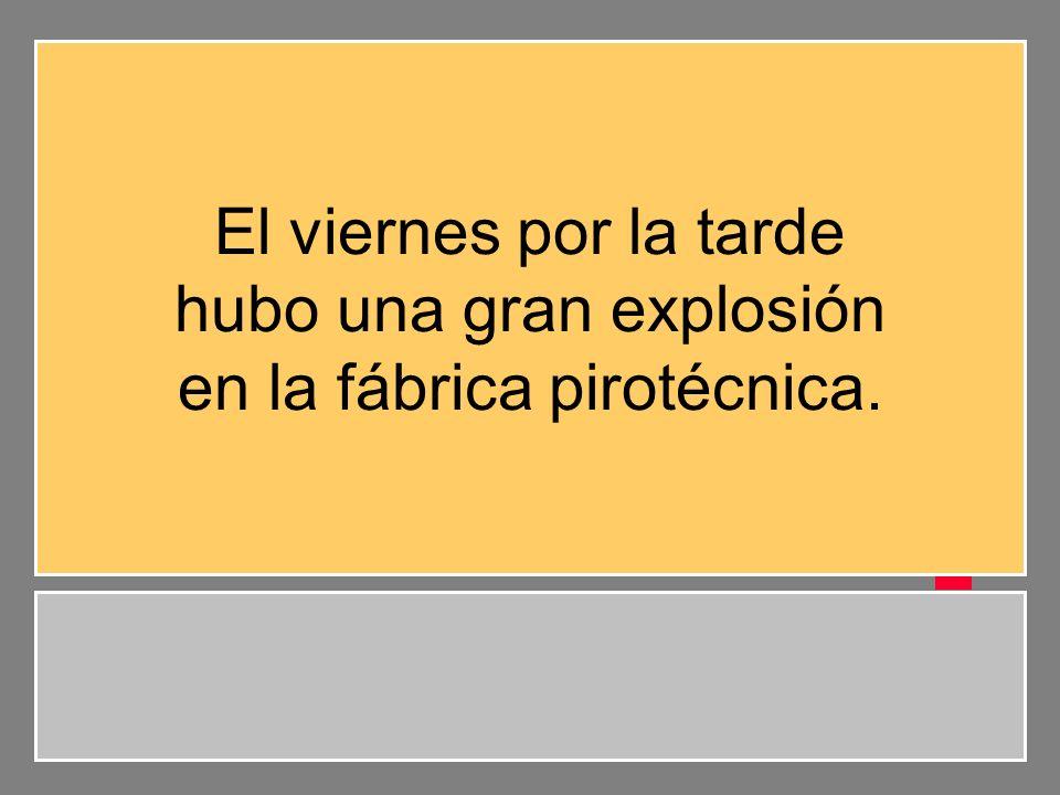 hubo una gran explosión en la fábrica pirotécnica.