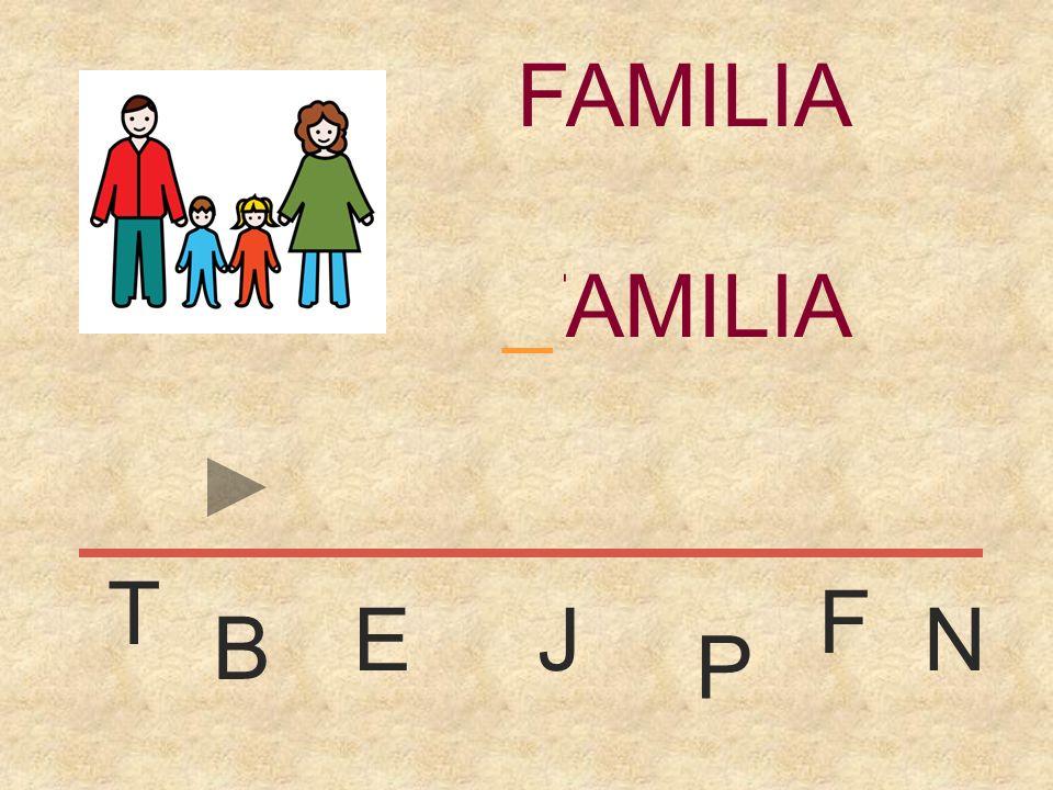 FAMILIA _ FAMILIA T F E J N B P