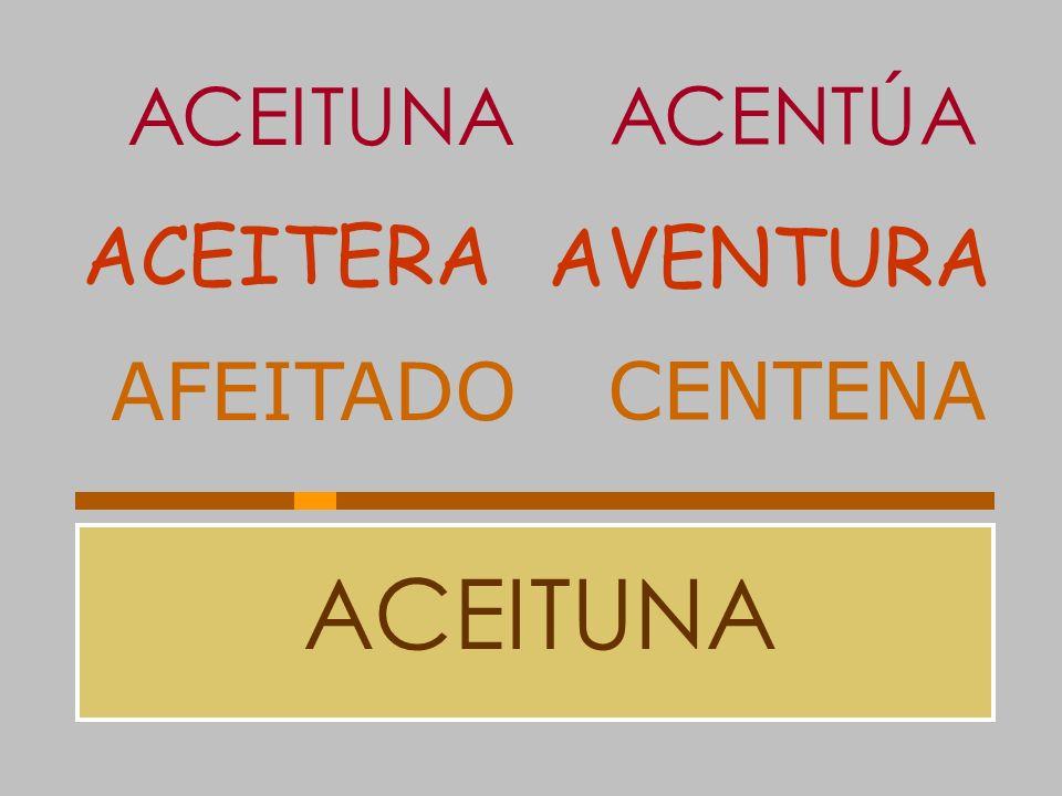 ACEITUNA ACENTÚA ACEITERA AVENTURA AFEITADO CENTENA ACEITUNA