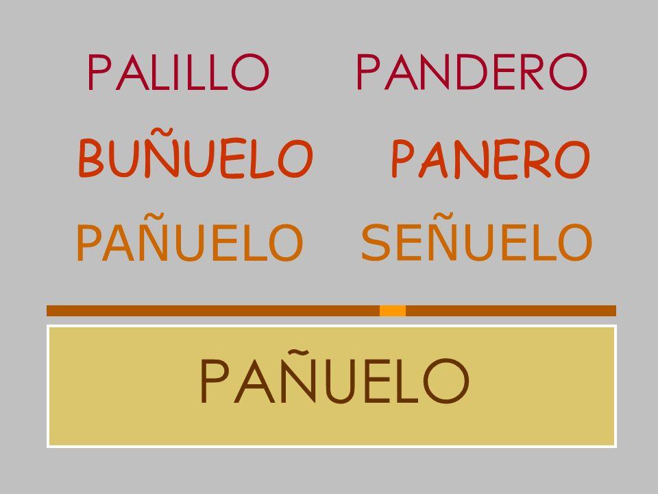 PALILLO PANDERO BUÑUELO PANERO PAÑUELO SEÑUELO PAÑUELO
