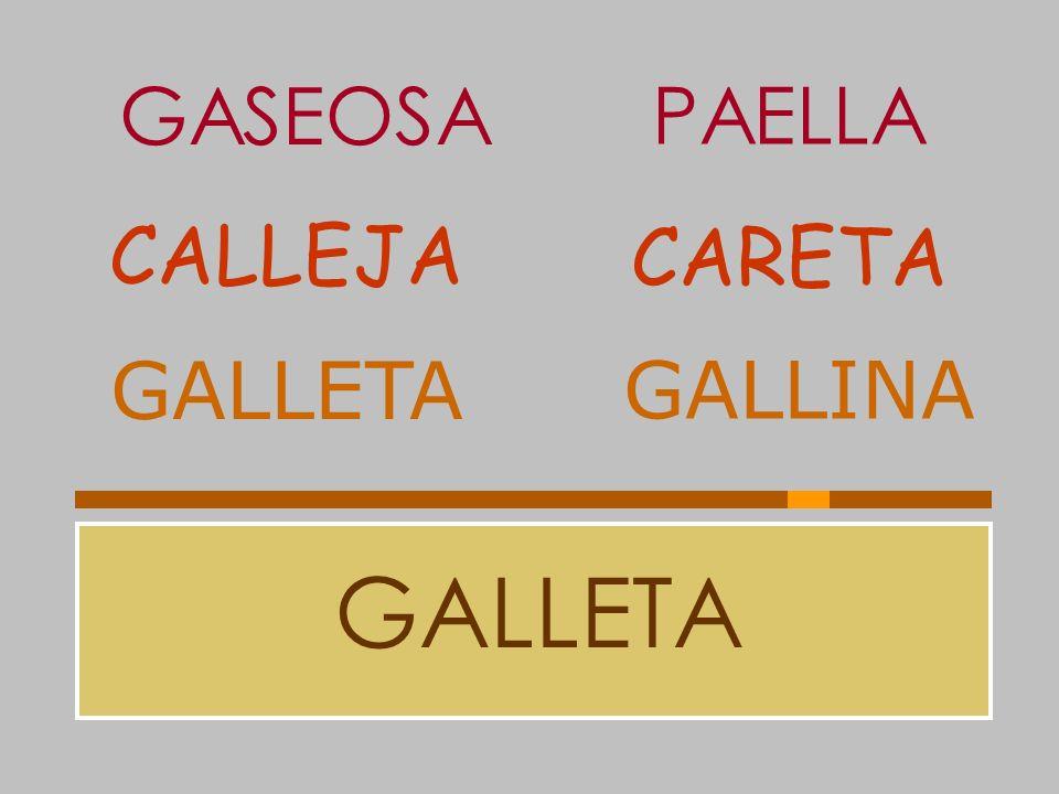 GASEOSA PAELLA CALLEJA CARETA GALLETA GALLINA GALLETA