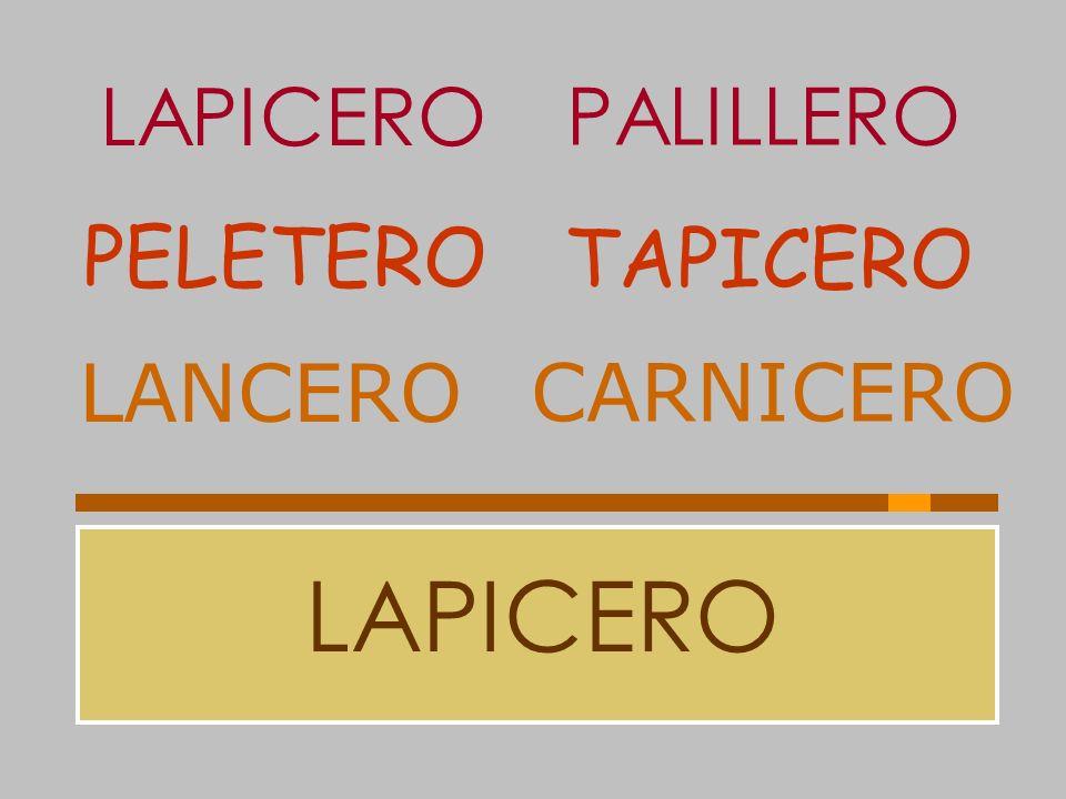 LAPICERO PALILLERO PELETERO TAPICERO LANCERO CARNICERO LAPICERO
