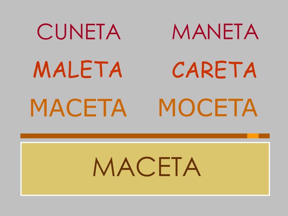 CUNETA MANETA MALETA CARETA MACETA MOCETA MACETA