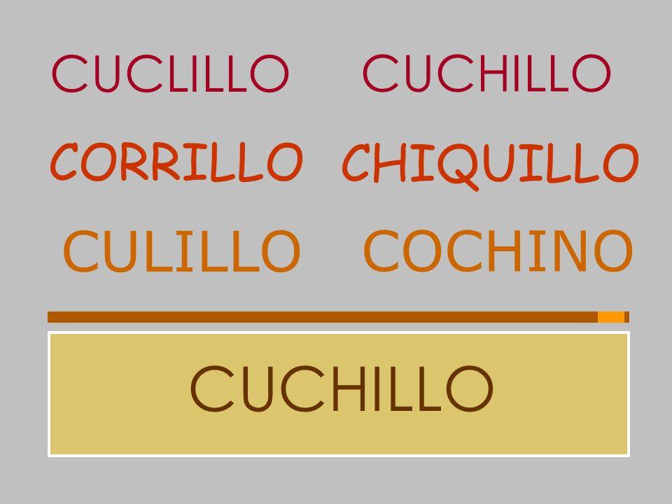 CUCLILLO CUCHILLO CORRILLO CHIQUILLO CULILLO COCHINO CUCHILLO