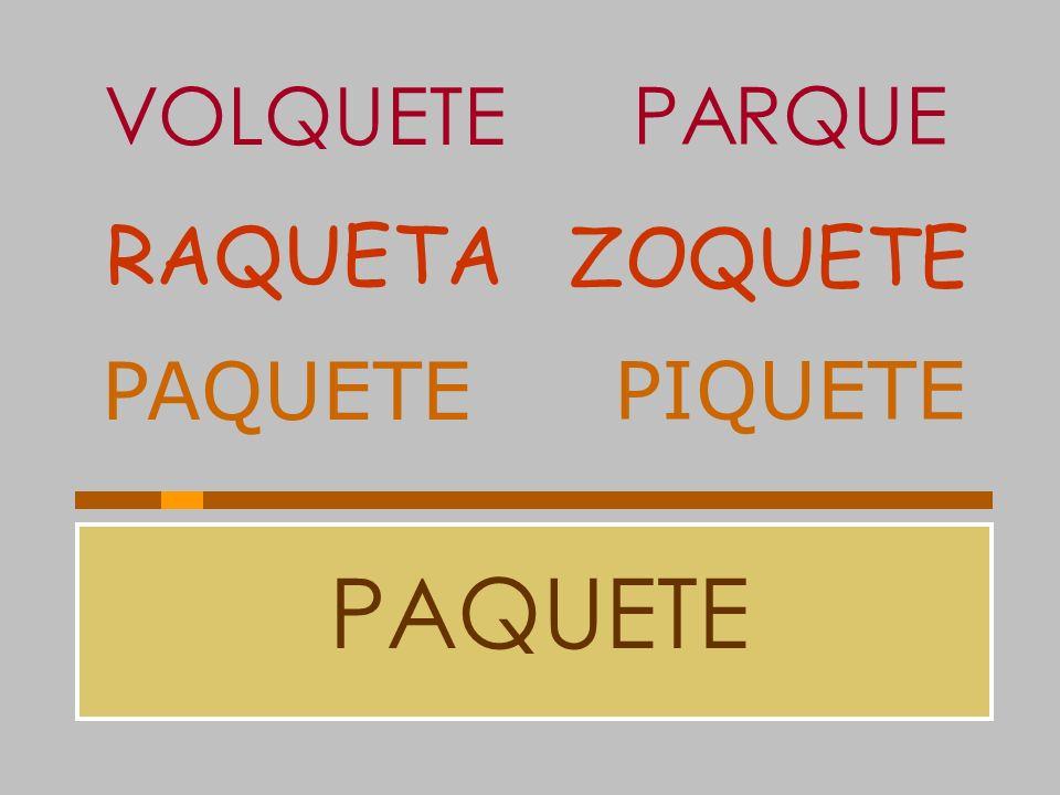 VOLQUETE PARQUE RAQUETA ZOQUETE PAQUETE PIQUETE PAQUETE