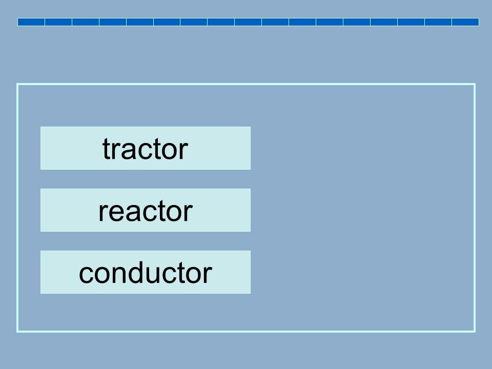tractor reactor conductor