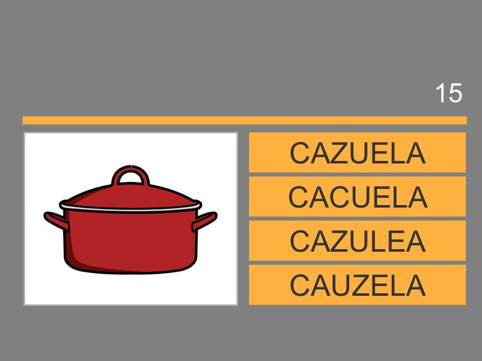 15 CAZUELA CACUELA CAZULEA CAUZELA