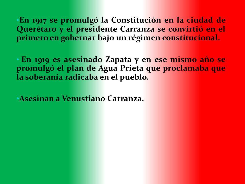 En 1917 se promulgó la Constitución en la ciudad de Querétaro y el presidente Carranza se convirtió en el primero en gobernar bajo un régimen constitucional.